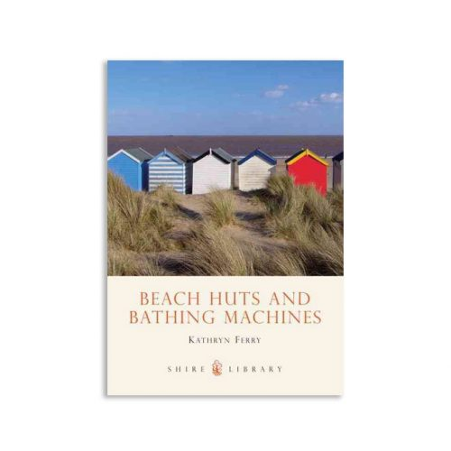 Beach Huts and Bathing Machines By Kathryn Ferry
