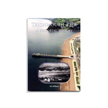 Teignmouth Pier: A Pictorial History by Viv Wilson